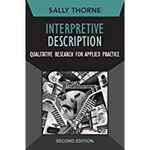 Interpretive Description: Qualitative Research for Applied Practice (Developing Qualitative Inquiry)