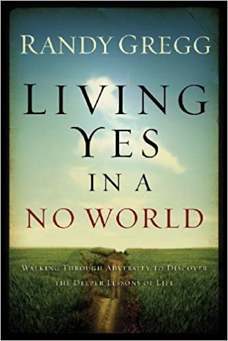Book Living YES In A NO World [2011] (Author) Dr. Randy Gregg