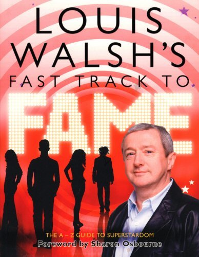 Read Online Louis Walsh's Fast Track to Fame: The A-Z Guide to Superstardom by Louis Walsh (2007-10-08) pdf epub