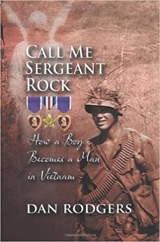 Call Me Sergeant Rock: How a Boy Becomes a Man in Vietnam by Dan Rodgers (2013-06-18)