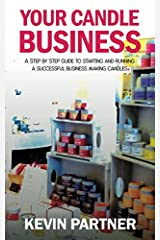 Your Candle Business: A Step by Step Guide to Setting Up and Running a Successful Business Making Candles Paperback