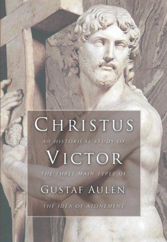 Christus Victor: An Historical Study of the Three Main...