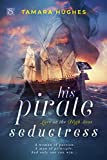 His Pirate Seductress (Love on the High Seas Book 3)
