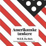 W.E.B. Du Bois (Amerikanske tænkere) | Astrid Nonbo Andersen,Christian Olaf Christiansen