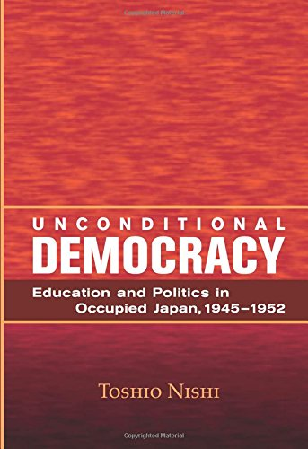 Unconditional Democracy: Education and Politics in Occupied Japan, 1945-1952 (Hoover Institution Press Publication)