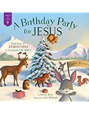 A Birthday Party for Jesus: God Gave Us Christmas to Celebrate His Birth