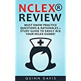 NCLEX REVIEW: Must Know Practice Questions & Rationales + Study Guide to Easily Ace Your NCLEX Exams! (Nursing, Nclex, RN Content Guide, Registered Nurse, Medical ebook)
