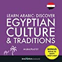 Learn Arabic: Discover Egyptian Culture & Traditions Audiobook by  Innovative Language Learning Narrated by  ArabicPod101.com