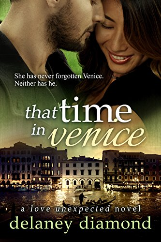 Book: That Time in Venice (Love Unexpected Book 6) by Delaney Diamond
