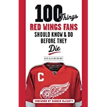 100 Things Red Wings Fans Should Know & Do Before They Die (100 Things...Fans Should Know)