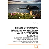 EFFECTS OF BUNDLING STRATEGIES ON PERCEIVED VALUE OF VACATION PACKAGES: EXAMINING THE EFFECTS OF BUNDLING STRATEGIES ON TRAVELERS' VALUE PPERCEPTION AND PURCHASE INTENTION OF A VACATION PACKAGE