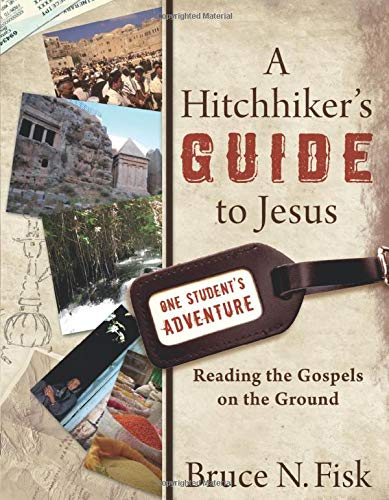 Hitchhiker's Guide to Jesus: Reading the Gospels on the Ground