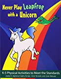 img - for Never Play Leapfrog with a Unicorn: K-5 Physical Activities to Meet the Standards book / textbook / text book