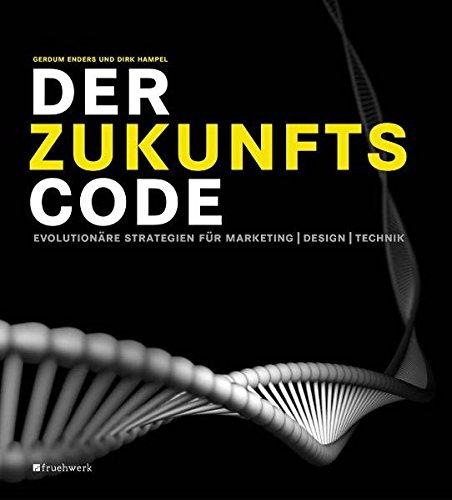 Der Zukunftscode: Evolutionäre Strategien für Marketing, Design, Technik
