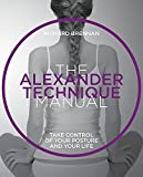 Alexander Technique: Take Control of Your Posture and Your Life (Manual Series) (The Manual Series)