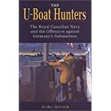 The U-Boat Hunters: The Royal Canadian Navy and the Offensive Against Germany's Submarines by Marc Milner (1994-08-02)