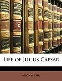 Life of Julius Caesar, Anonymous, 1141215926