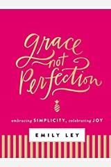 Grace, Not Perfection: Embracing Simplicity, Celebrating Joy Hardcover
