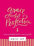 img - for Grace, Not Perfection: Embracing Simplicity, Celebrating Joy book / textbook / text book