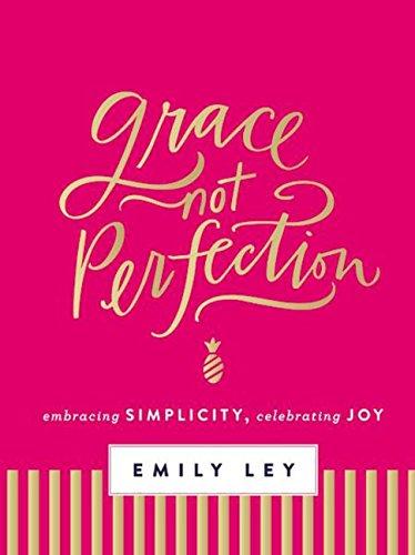 - Grace, Not Perfection: Embracing Simplicity, Celebrating Joy