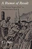 A Rumor of Revolt : The Great Negro Plot in Colonial New York, Davis, T. J., 087023725X