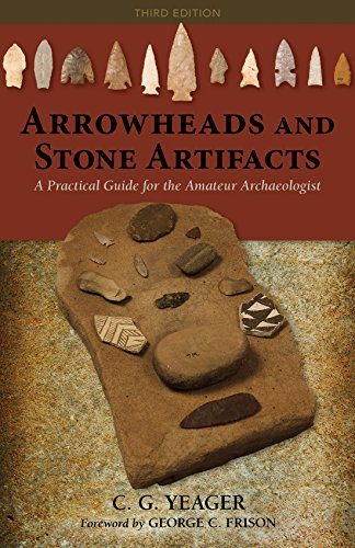 Download Arrowheads and Stone Artifacts: A Practical Guide for the Amateur Archaeologist (The Pruett Series)
