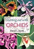 Starting Out with Orchids, David L. Jones, 187706968X