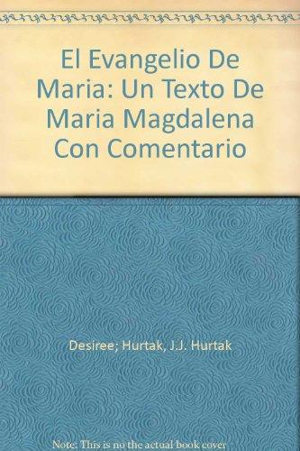 El Evangelio De Maria: Un Texto De Maria Magdalena Con Comentario (El Evangelio De Maria Magdalena)