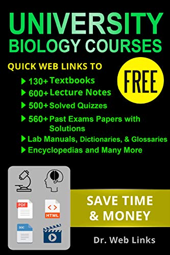 University biology courses: Quick Web Links to FREE 130+ Textbooks, 600+  Lecture notes, 500+ Solved quizzes, 560+ Past exams papers with solutions,