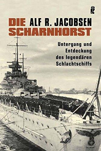 Die Scharnhorst: Untergang und Entdeckung des legendären Schlachtschiffs