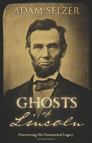 Ghosts Of Lincoln: Discovering His Paranormal Legacy