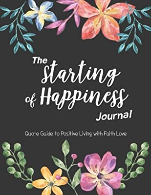 the starting of happiness journal quote guide to positive living