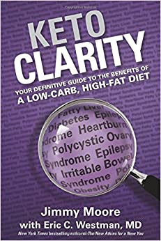 Your Definitive Guide to the Benefits of a Low-Carb, High-Fat Diet - Jimmy Moore,  Eric Westman MD