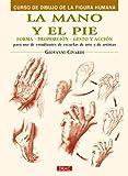 La mano y el pie/ The Hand and Feet: Forma, Proporcion, Gesto Y Accion/ Shape, Proportion, Gesture and Action (Spanish Edition)