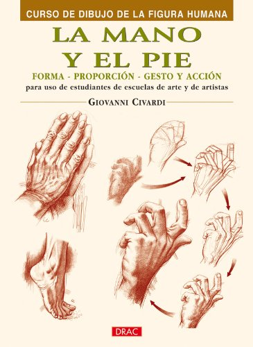 Download La mano y el pie/ The Hand and Feet: Forma, Proporcion, Gesto Y Accion/ Shape, Proportion, Gesture and Action (Spanish Edition) PDF