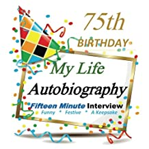 75th Birthday: My Life Autobiography, Fifteen Minute Autobiography, Party Fun, Festive, Keepsake, 75th Birthday in All Departments