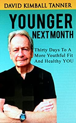 Younger Next Month: Thirty Days to a More Youthful, Fit and Healthy YOU!