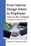 From Interior Design Intern to Employee: How to Be a Keeper (Including Tips from Those Who Hire), Jeanette H., Asid Simpson, 0557070449