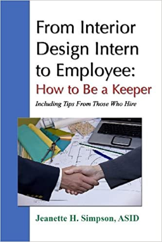 From Interior Design Intern To Employee How Be A Keeper Including Tips Those Who Hire Asid Jeanette H Simpson 9780557070442 Amazon