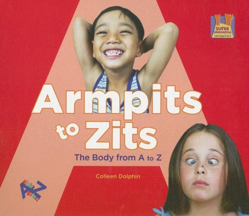 Armpits to Zits: The Body from A to Z (Super Sandcastle: Let's See A to Z) by Brand: Abdo Publishing Company