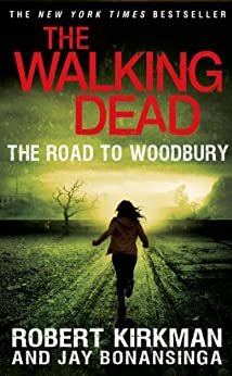 The Walking Dead: The Road to Woodbury (The Walking Dead Series Book 2) by [Kirkman, Robert, Bonansinga, Jay]