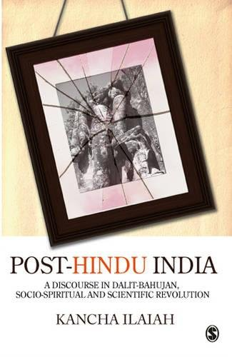 Post-Hindu India: A Discourse in Dalit-Bahujan; Socio-Spiritual and Scientific Revolution