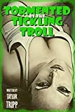Tormented by the Tickling Troll (Taken in the Forest by the Merciless Creature): A Supernatural BDSM Horror Erotica Story