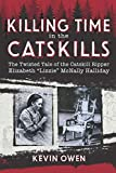 Killing Time in the Catskills: The twisted tale of the Catskill Ripper Elizabeth 'Lizzie' McNally Halliday