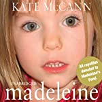 Madeleine: Our Daughter's Disappearance and the Continuing Search for Her | Kate McCann