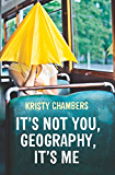It's Not You, Geography, It's Me