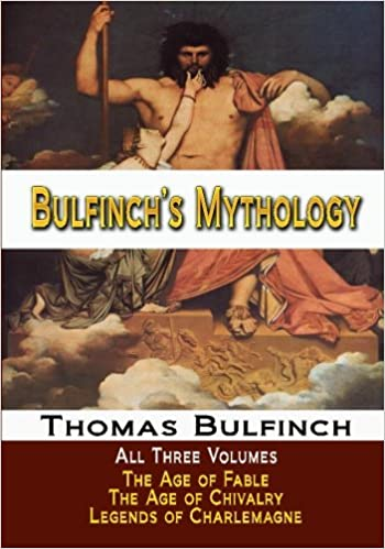 Bulfinchs Mythology All Three Volumes The Age Of Fable The Age