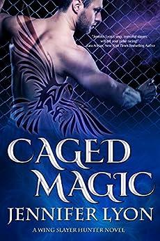 Caged Magic (Wing Slayer Hunter Book 6) by [Lyon, Jennifer]