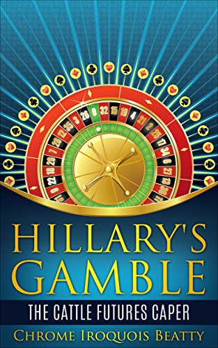 hillary s gamble the cattle futures caper kindle edition by