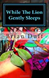 While the Lion Gently Sleeps, Brian Duff, 145647393X